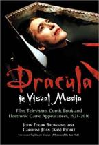 Dracula in Visual Media: Film, Television, Comic Book and Electronic Game Appearances, 1921-2010.