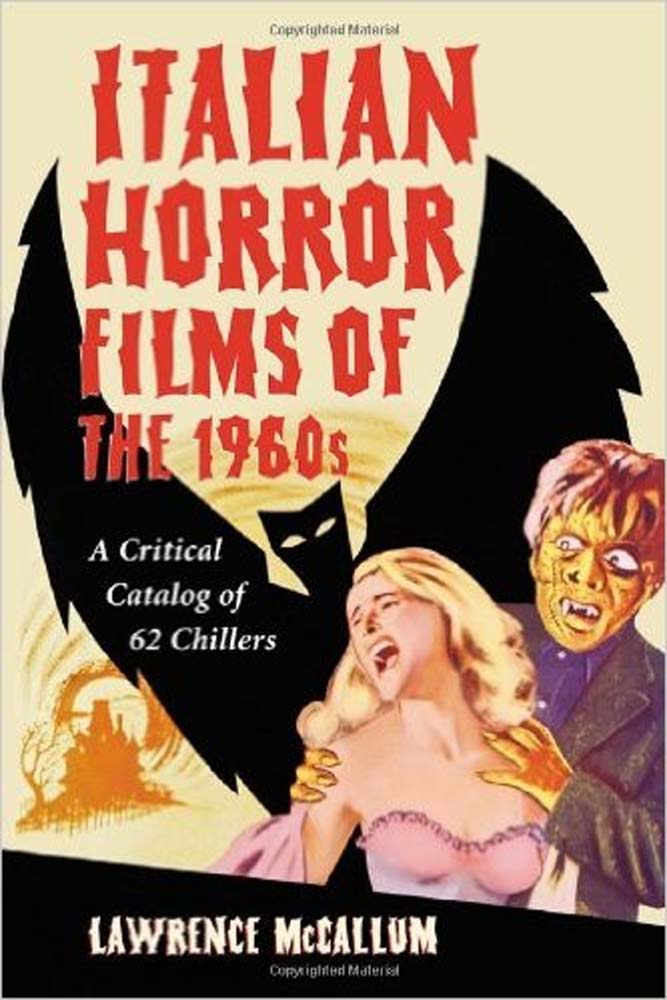 Italian Horror Films of the 1960s: A Critical Catalog of 62 Chillers.
