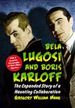 Bela Lugosi and Boris Karloff: The Expanded Story of a Haunting Collaboration, with a Complete Filmography of Their Films Together.