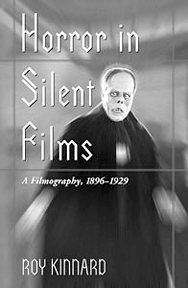 Horror in Silent Films: A Filmography, 1896-29.