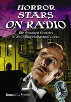 Horror Stars on Radio: The Broadcast Histories of 29 Chilling Hollywood Voices.