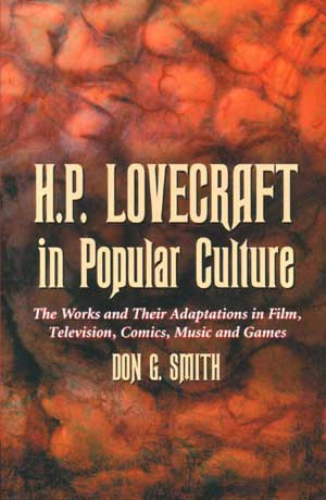 HP Lovecraft in Popular Culture: The Works and Their Adaptations in Film, Television, Comics, Music and Games.