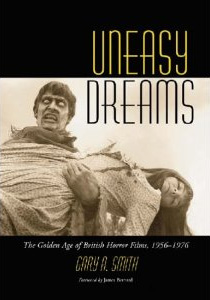 Uneasy Dreams: The Golden Age of British Horror Films, 1956-1976.